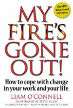 My Fire's Gone Out!: How to Cope With Change in Your Work and Life